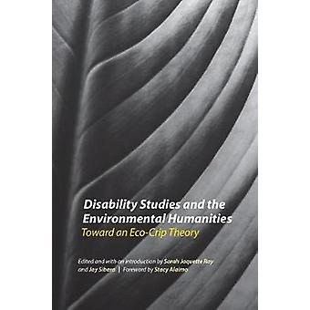 Disability Studies and the Environmental Humanities Toward an EcoCrip Theory by Ray & Sarah Jaquette