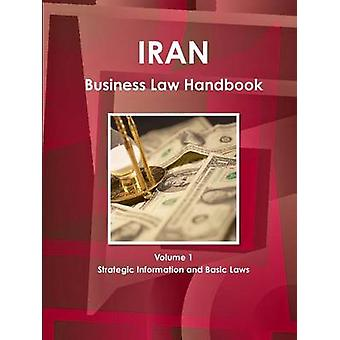 Iran Business Law Handbook Volume 1 Strategic Information and Basic Laws by IBP & Inc.