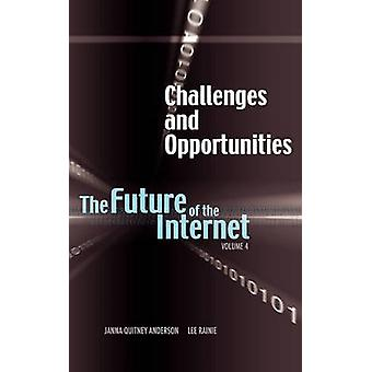 Challenges and Opportunities The Future of the Internet Volume 4 by Anderson & Janna Quitney