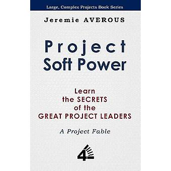 Project Soft Power  Learn the Secrets of the Great Project Leaders by AVEROUS & JEREMIE