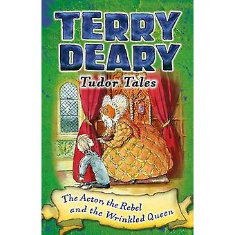 The Actor - the Rebel and the Wrinkled Queen by Terry Deary - Helen F