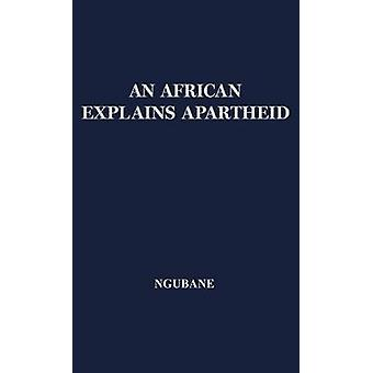 An African Explains Apartheid. by Ngubane & Jordan K.