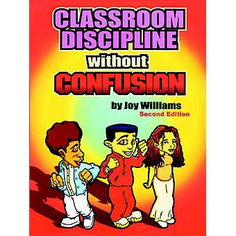 Classroom Discipline Without Confusion by Williams & Joy & M