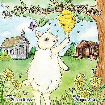 Say Please to the Honeybees by Ross & Susan R.