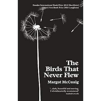 The Birds That Never Flew by McCuaig & Margot