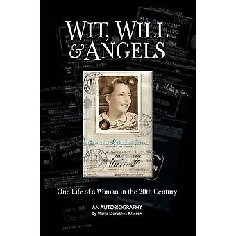Wit Will  Angels One Life of a Woman in the 20th Century by Klassen & Dorothea