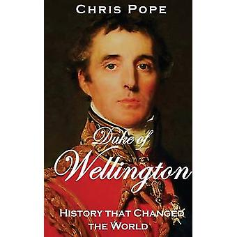 The Duke of Wellington History that Changed the World by Pope & Chris