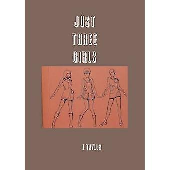 JUST THREE GIRLS by Taylor & L