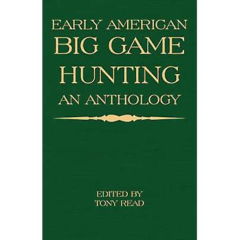 Early American Big Game Hunting An Anthology by Read & Tony