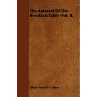 The Autocrat of the Breakfast Table Vol. II. by Holmes & Oliver Wendell & Jr.