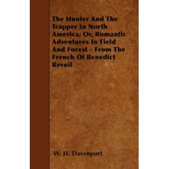 The Hunter And The Trapper In North America Or Romantic Adventures In Field And Forest  From The French Of Benedict Revoil by Davenport & W. H.
