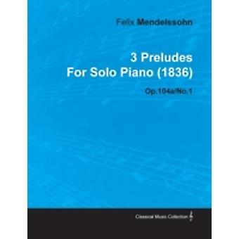 3 Preludes by Felix Mendelssohn for Solo Piano 1836 Op.104aNo.1 by Mendelssohn & Felix