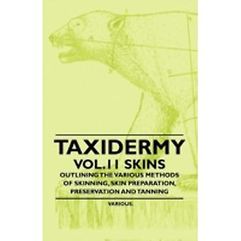 Taxidermy Vol. 11 Skins  Outlining the Various Methods of Skinning Skin Preparation Preservation and Tanning by Various