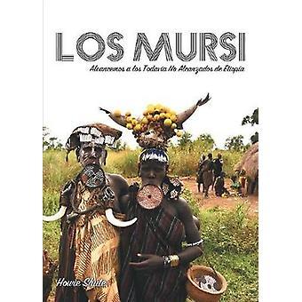 Los Mursi Alcancemos a los Todava No Alcanzados de Etiopa by Shute & Howie