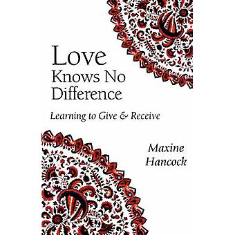 Love Knows No Difference Learning to Give and Receive by Hancock & Maxine