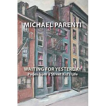 Waiting for Yesterday Pages from a Street Kids Life by Parenti & Michael