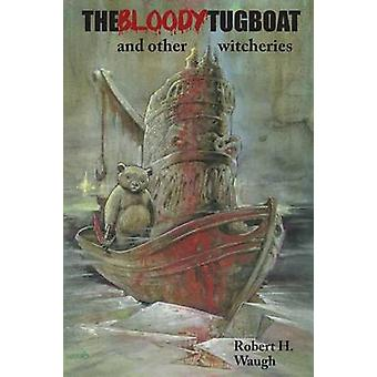 The Bloody Tugboat and Other Witcheries by Waugh & Robert H.