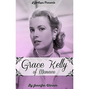 Grace Kelly of Monaco The Inspiring Story of How An American Film Star Became a Princess by Warner & Jennifer