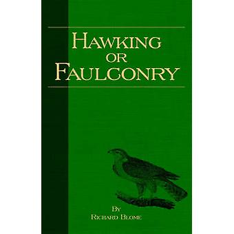 Hawking or Faulconry History of Falconry Series by Blome & Richard