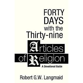 Forty Days with the Thirtynine Articles of Religion A Devotional Guide by Langmaid & Robert G.W.