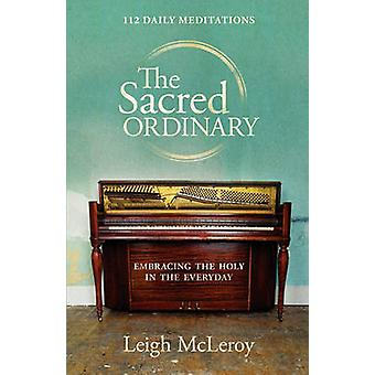 The Sacred Ordinary by McLeroy & Leigh