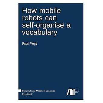 How mobile robots can selforganise a vocabulary by Vogt & Paul