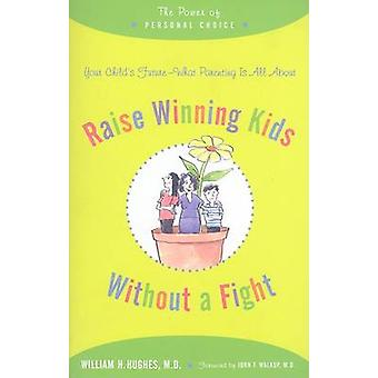 Raise Winning Kids Without a Fight The Power of Personal Choice by Hughes & William H