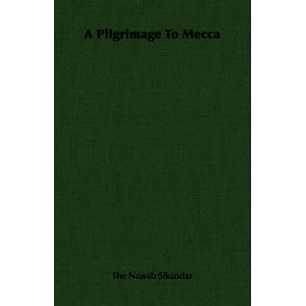 A Pilgrimage To Mecca by Sikandar & The Nawab