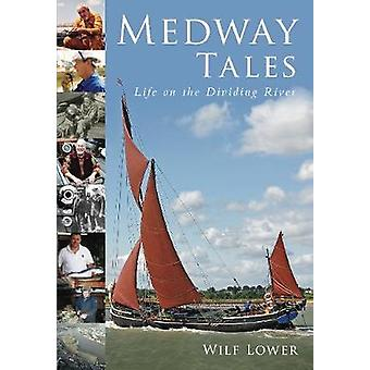 Medway Tales  Life on the Dividing River by Wilf Lower