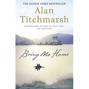 Bring Me Home by Alan Titchmarsh - 9780340936917 Book