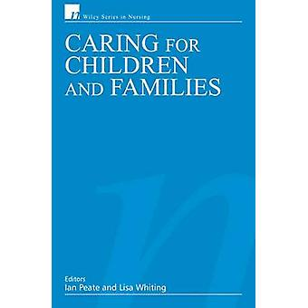 Caring for Children and Families by Ian Peate - Lisa Whiting - 978047