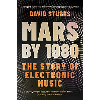 Mars by 1980 - The Story of Electronic Music by David Stubbs - 9780571