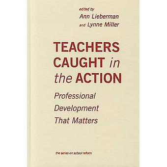 Teachers Caught in the Action - Professional Development That Matters