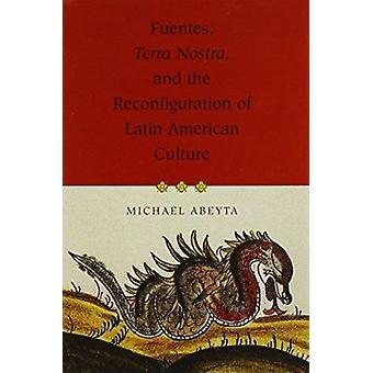Fuentes - -Terra Nostra - - och omkonfigureringen av latinamerikan