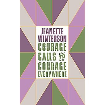 Courage Calls to Courage Everywhere by Jeanette Winterson - 978178689