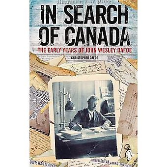 In Search of Canada - The Early Years of John Wesley Dafoe by Christop