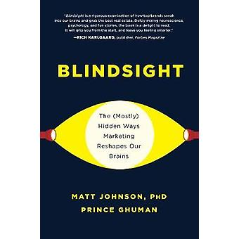 Blindsight - The (Mostly) Hidden Ways Marketing Reshapes Our Brains by