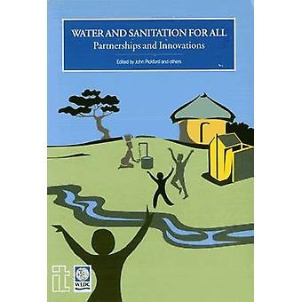 Water and Sanitation for All - Partnerships and Innovations by John Pi