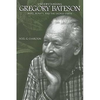 Understanding Gregory Bateson - Mind - Beauty - and the Sacred Earth b