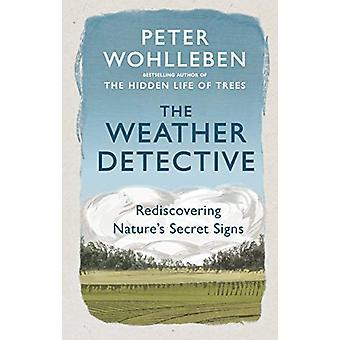 The Weather Detective - Rediscovering Nature's Secret Signs door Peter W