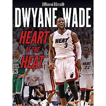 Dwyane Wade - Heart of the Heat by Miami Herald - 9781629377520 Book