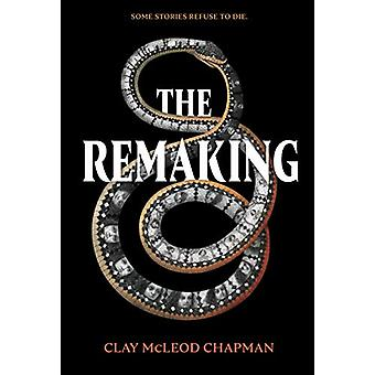 The Remaking - A Novel by Clay McLeod Chapman - 9781683691532 Book