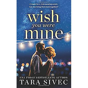 Wish You Were Mine - A heart-wrenching story about first loves and sec