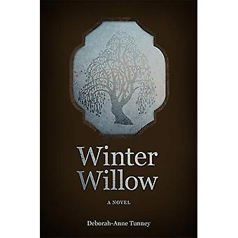 Winter Willow - A Novel by Deborah-Anne Tunney - 9781773370255 Book