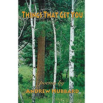 Things That Get You by Andrew S. Hubbard - 9781922120809 Book