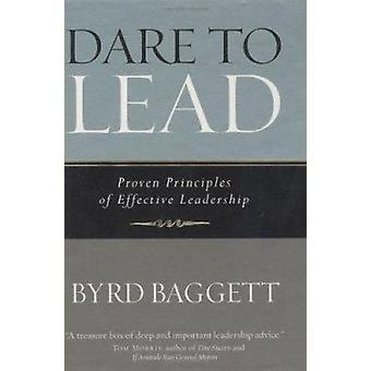 Dare to Lead - Proven Principles of Effective Leadership by Byrd Bagge