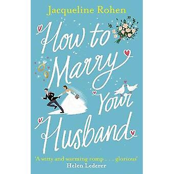 How to Marry Your Husband by Jacqueline Rohen - 9781787464582 Book