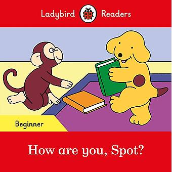 How are you Spot  Ladybird Readers Beg by Team Ladybird Readers