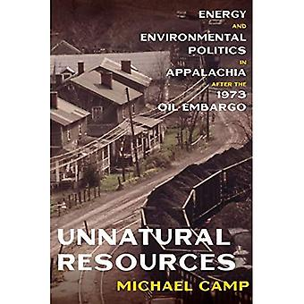 Unnatural Resources: Energy and Environmental Politics in Appalachia after the 1973 Oil Embargo (History of the Urban Environment)