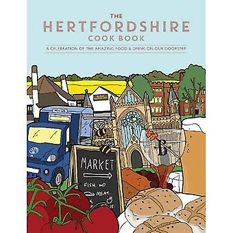 The Hertfordshire Cook Book: A celebration of the� amazing food and drink on� our doorstep (Get Stuck In)